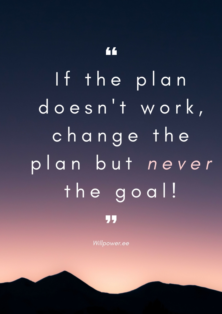 if-the-plan-doesnt-work-change-the-plan-but-never-the-goal