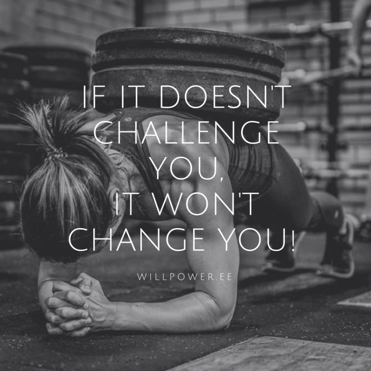 If it doesn't challenge you,It won't change you!
